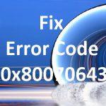 How to Fix Error Code 0x80070643